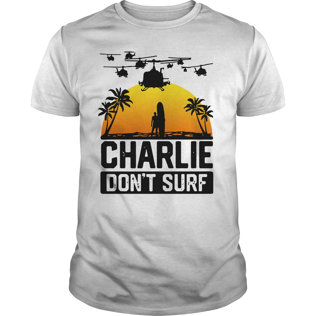 Charlie don 39 t surf shirt hoodie sweater and v neck t shirt for Best custom t shirts reddit