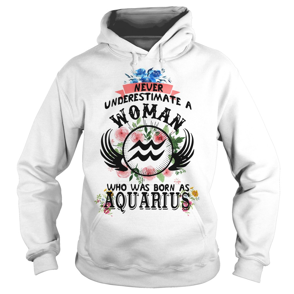 Never Underestimate A Woman Who Was Born As Aquarius Hoodie