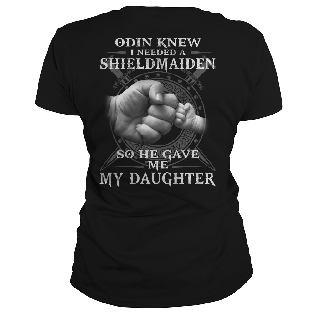 Odin Knew I Needed A Shieldmaiden So He Gave Me My Daughter Ladies tee