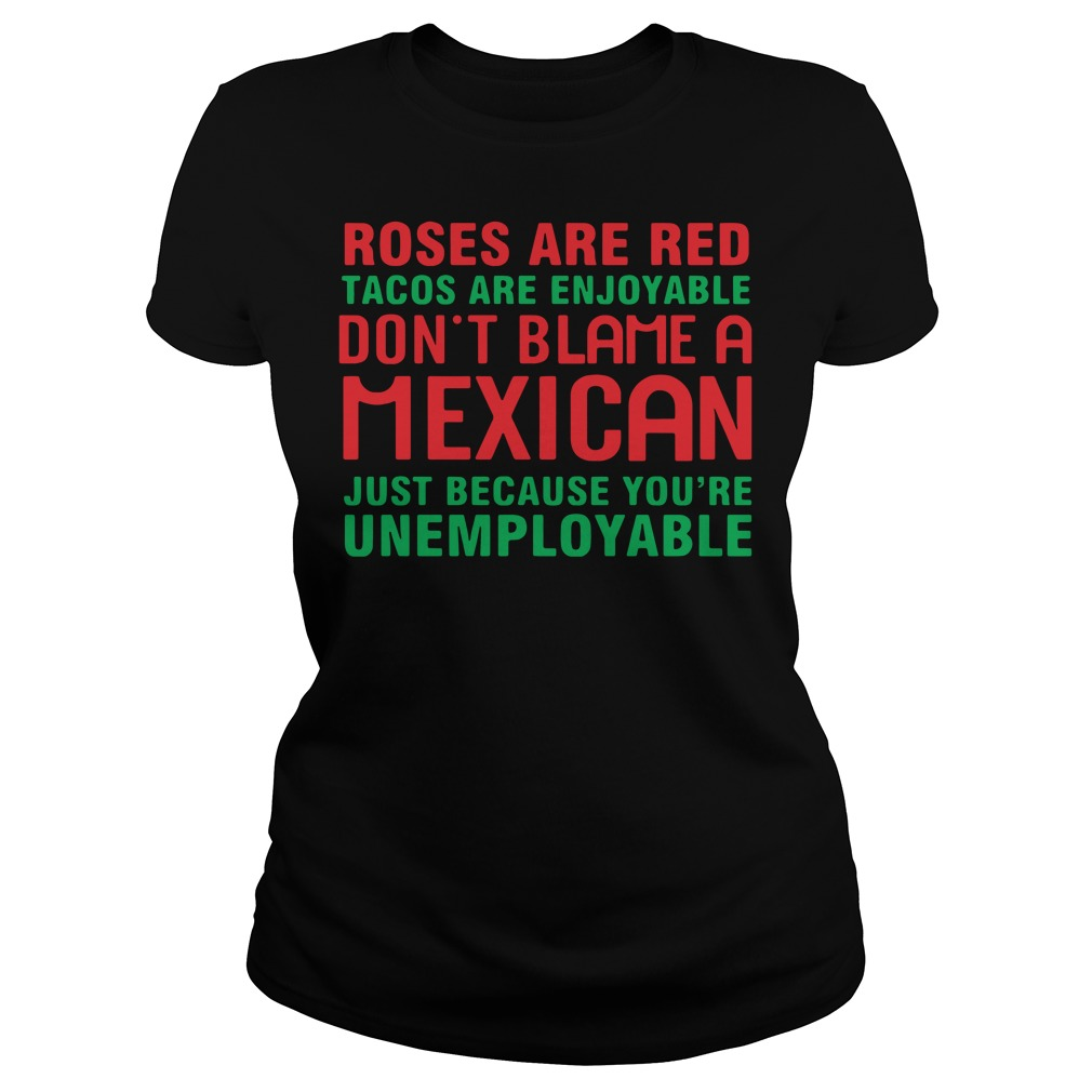 Roses Are Red Tacos Are Enjoyable Don't Blame A Mexican Ladies tee