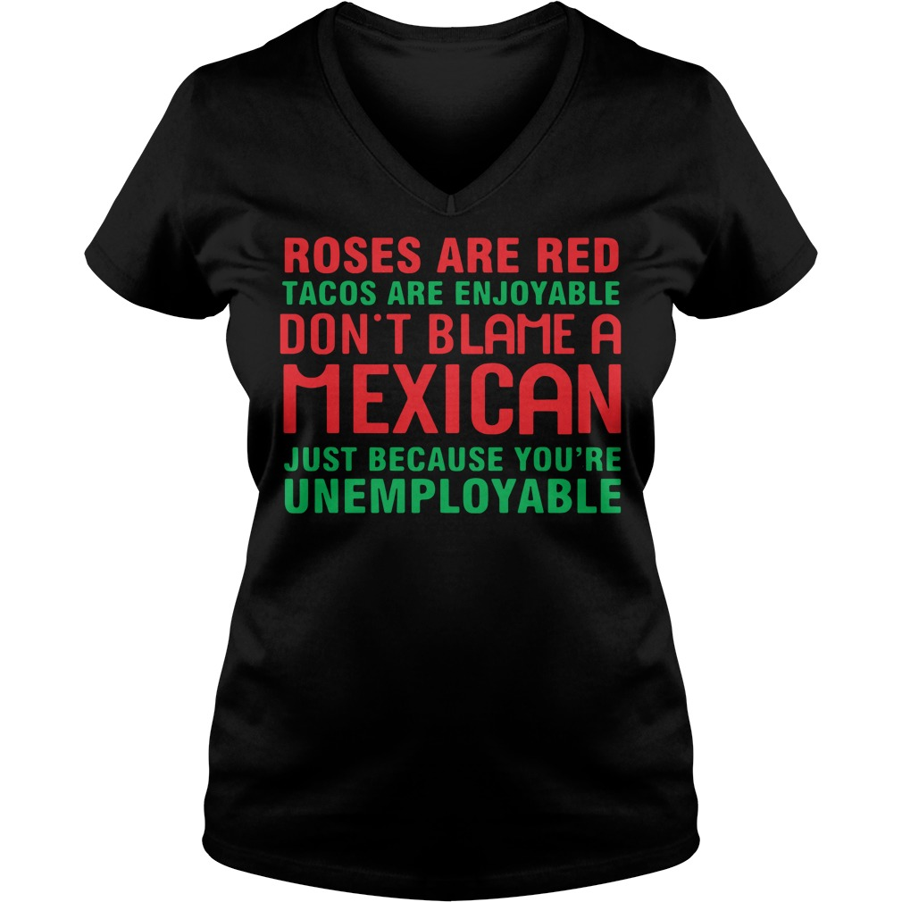 Roses Are Red Tacos Are Enjoyable Don't Blame A Mexican V-neck t-shirt