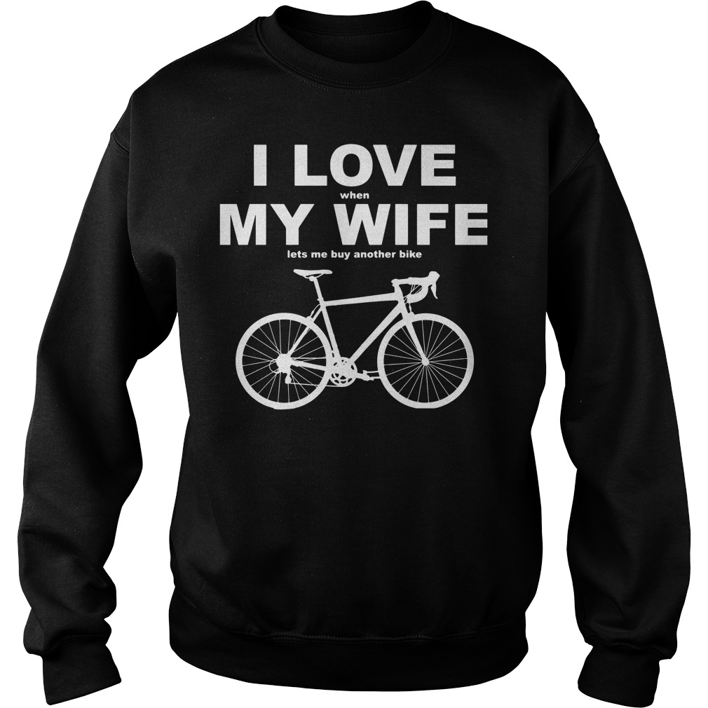 I Love When My Wife Lets Me Buy Another Bike Sweater
