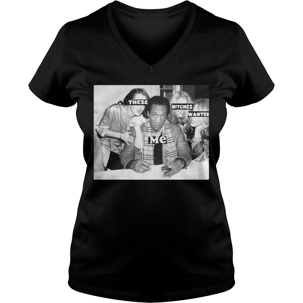 Bill Cosby These Bitches Wanted Me V-neck T-shirt