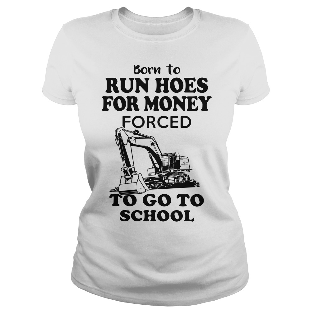Born To Run Hoes For Money Forced To Go To School Ladies Tee