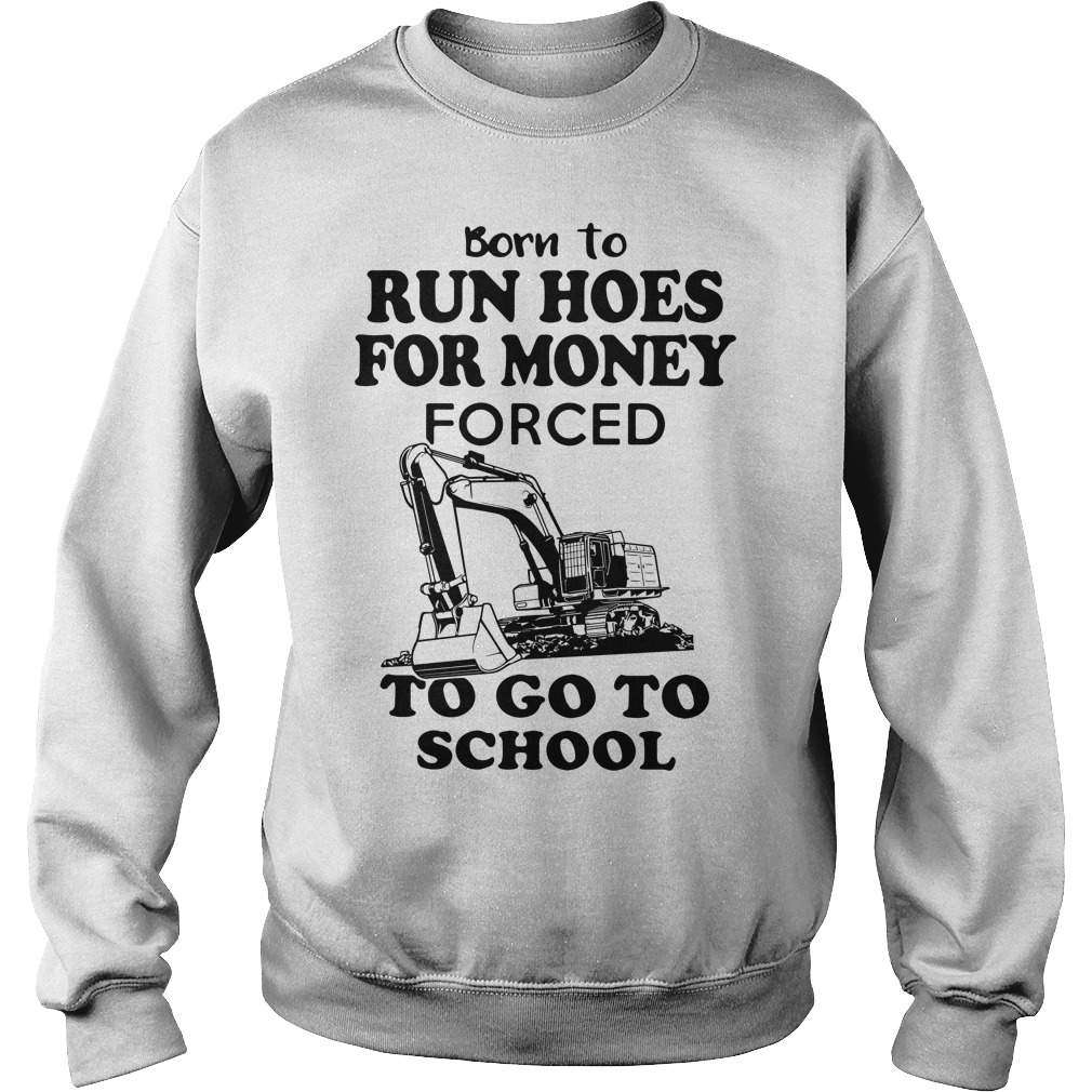 Born To Run Hoes For Money Forced To Go To School Sweater