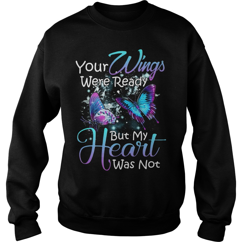 Butterfly Your Wings Were Ready But My Heart Was Not Shirt