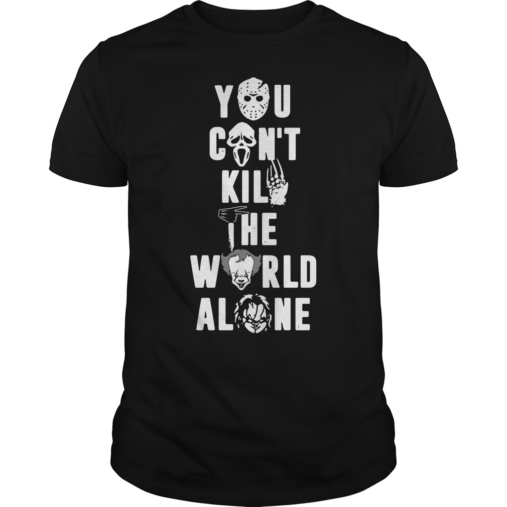 You Can't Kill The World Alone Shirt