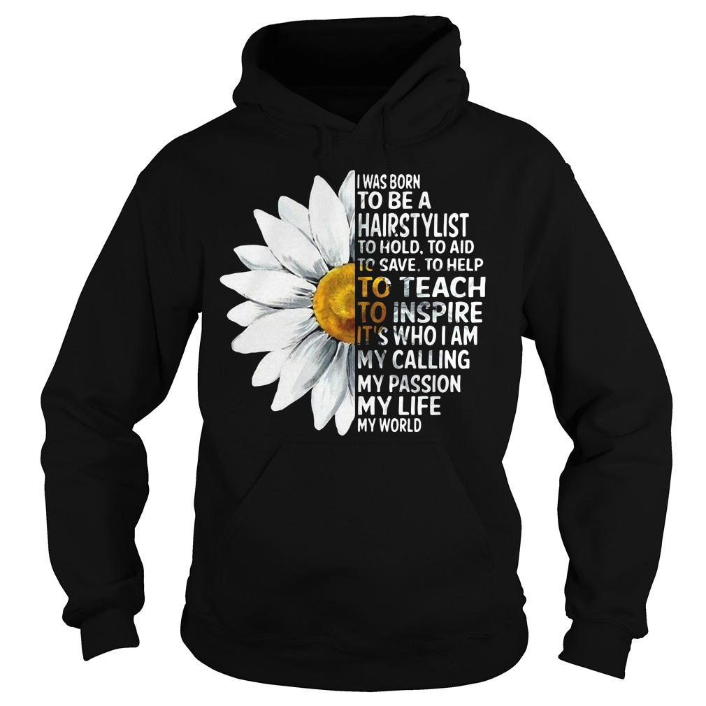 Chamomile I Was Born To Be A Hairstylist To Hold To Aid To Save Hoodie