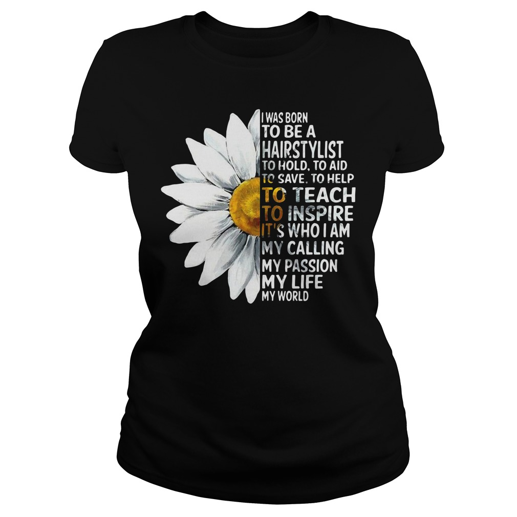 Chamomile I Was Born To Be A Hairstylist To Hold To Aid To Save Ladies Tee