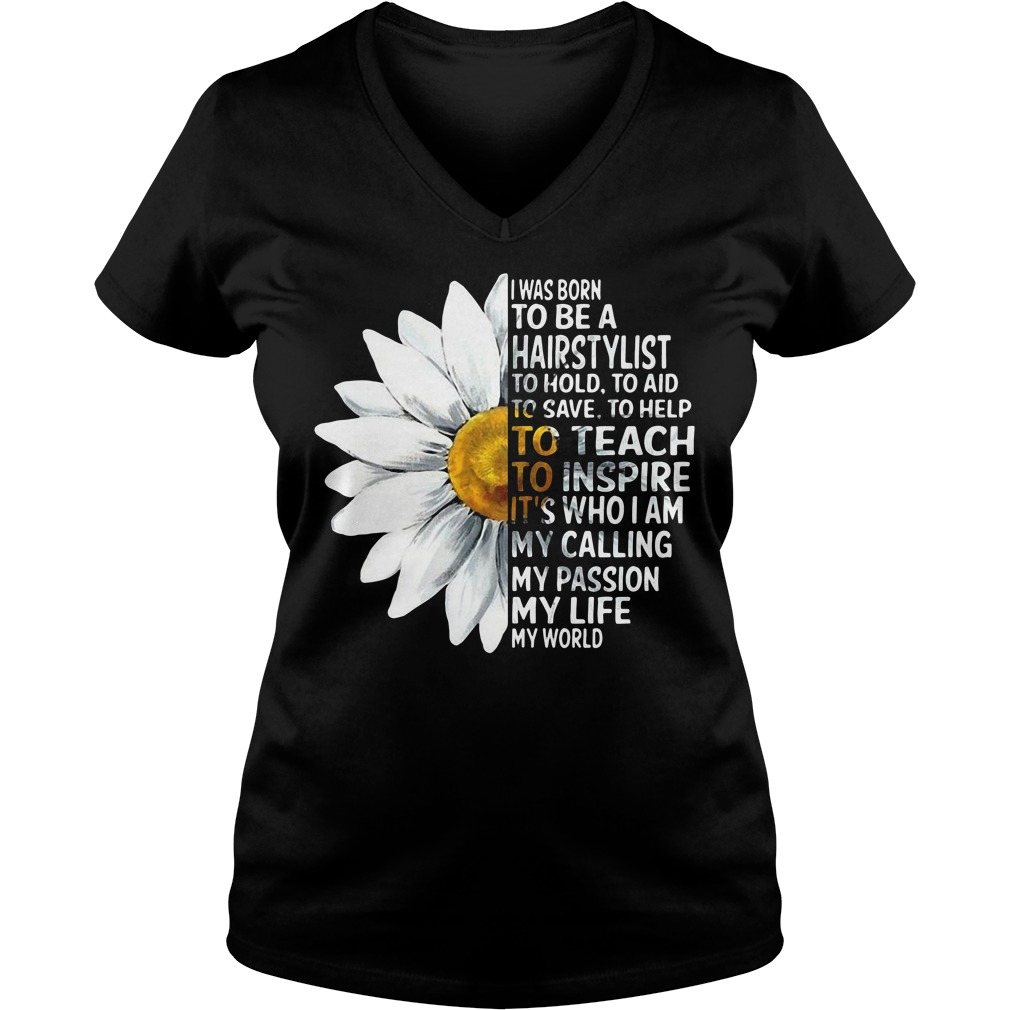 Chamomile I Was Born To Be A Hairstylist To Hold To Aid To Save V-neck T-shirt