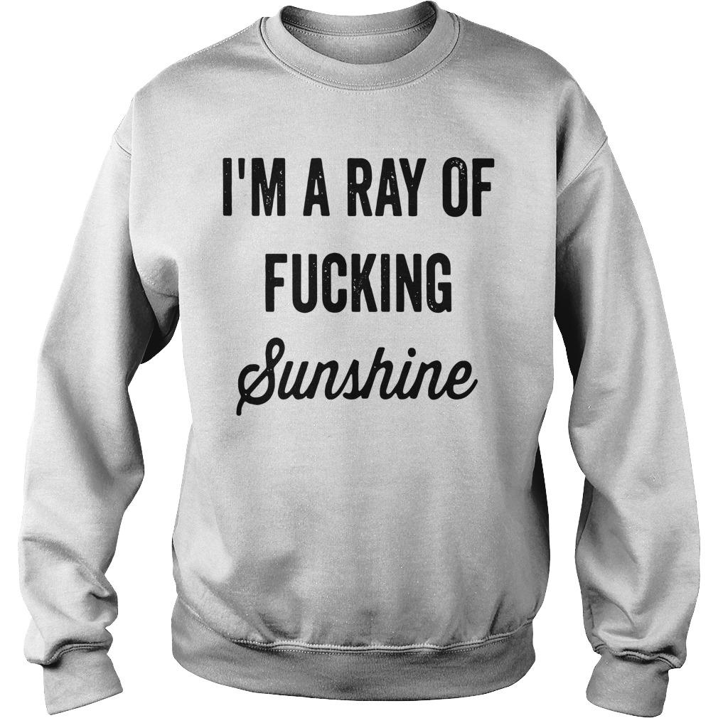 I'm A Ray Of Fucking Sunshine Sweater