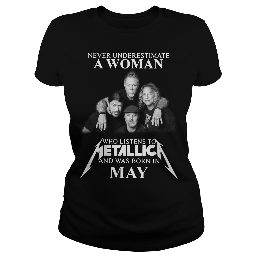Never Underestimate A Woman Who Listens To Metallica And Was Born In May Ladies Tee