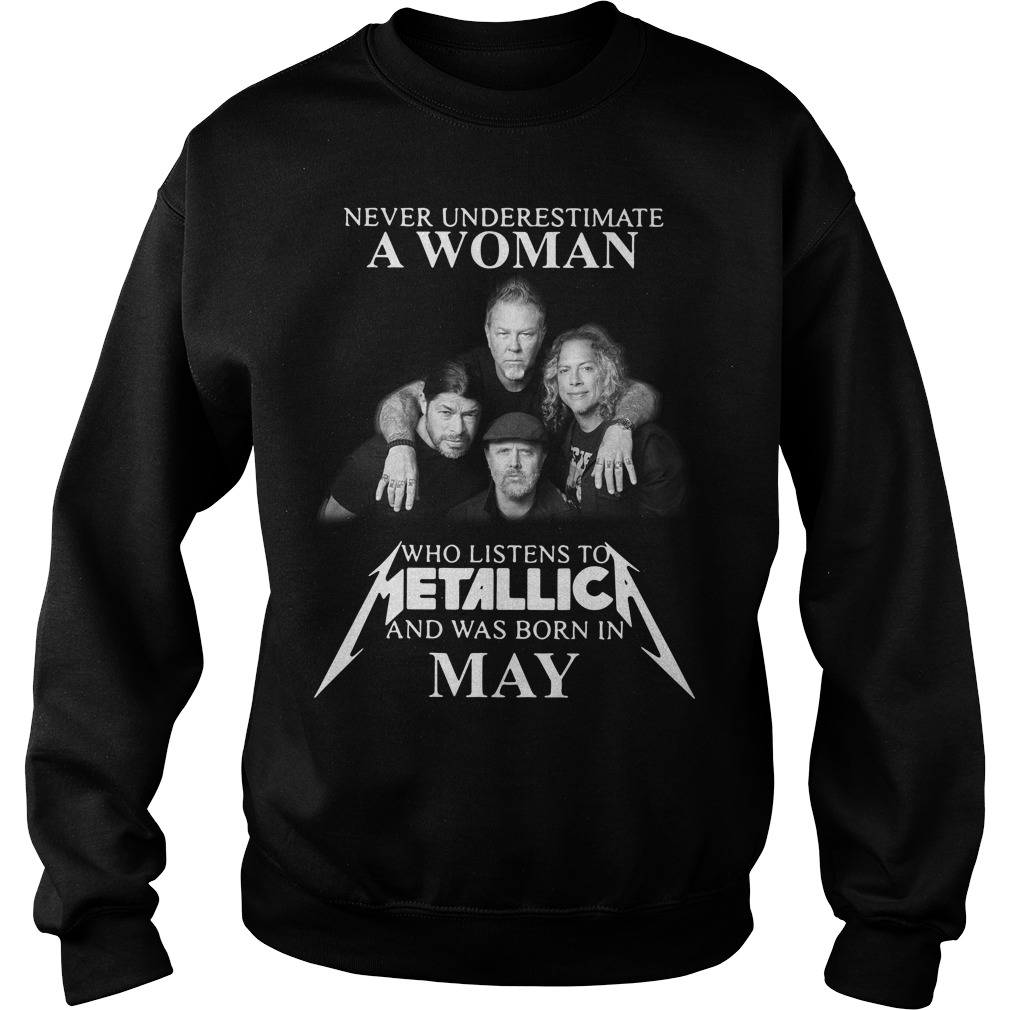 Never Underestimate A Woman Who Listens To Metallica And Was Born In May Sweater