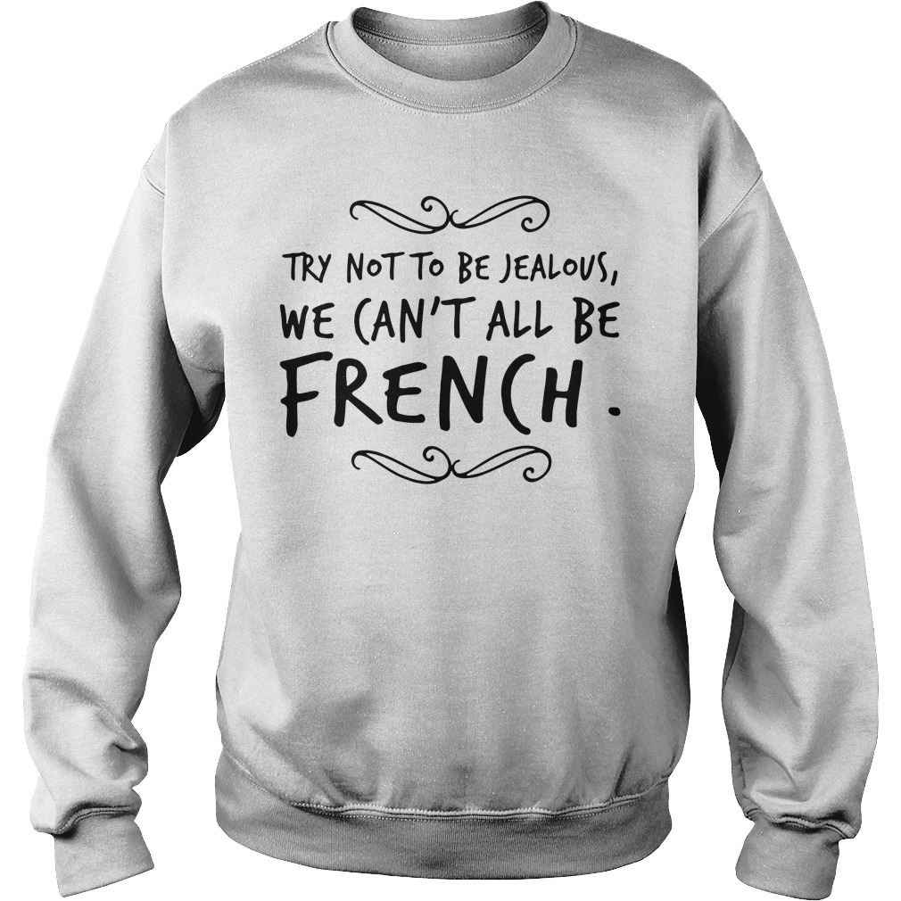 Try Not To Be Jealous We Can't All Be French Sweater