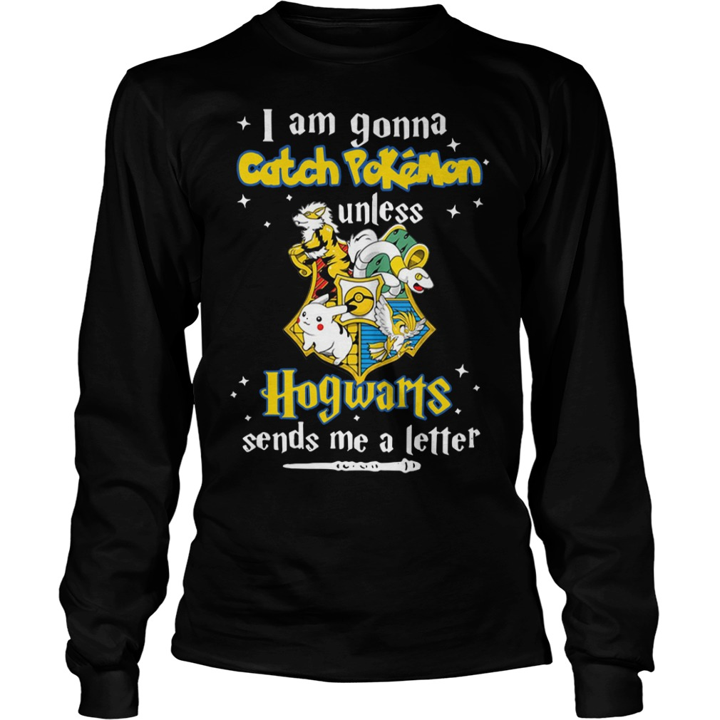 I Am Gonna Catch Pokemon Unless Hogwarts Sends Me A Letter Longsleeve Tee