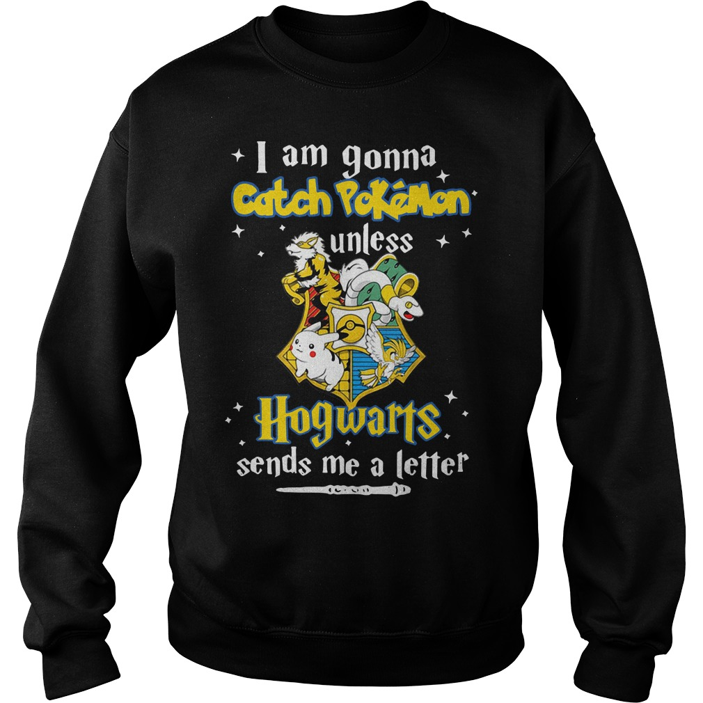 I Am Gonna Catch Pokemon Unless Hogwarts Sends Me A Letter Sweater