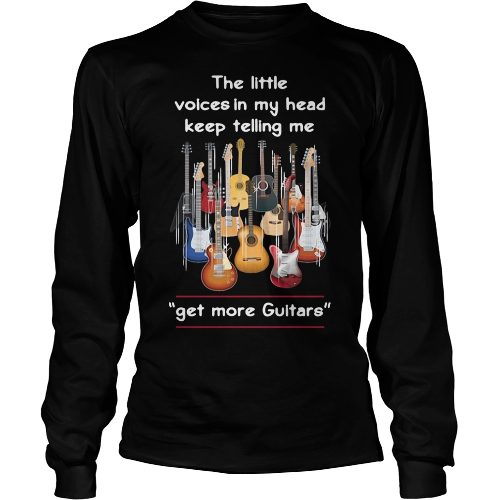 The Little Voices In My Head Keep Telling Me Get More Guitars Longsleeve Tee