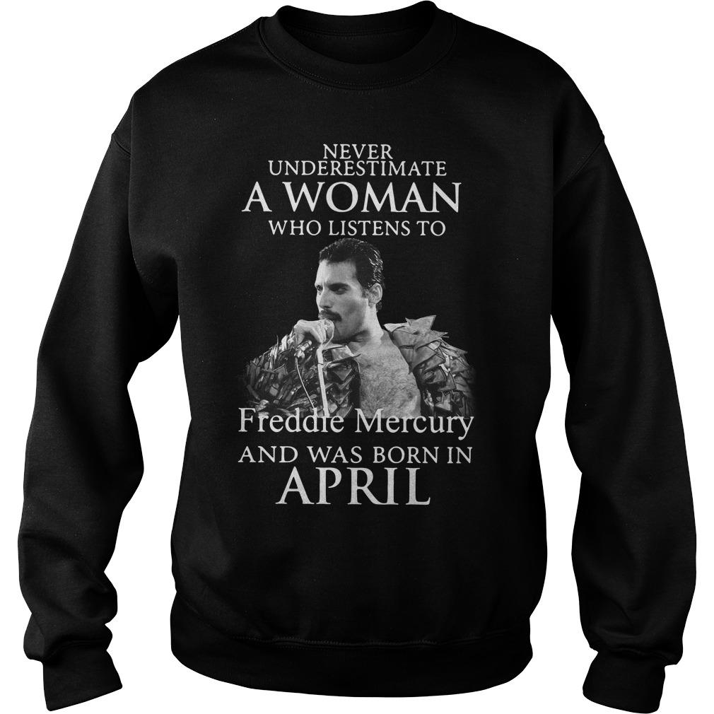 Never Underestimate Woman Listens Freddie Mercury Born April Sweater