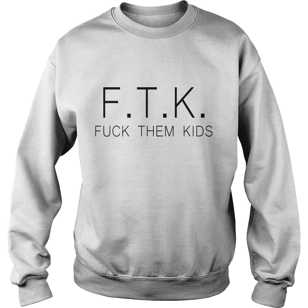 Best Ftk Fuck Them Kids Sweater