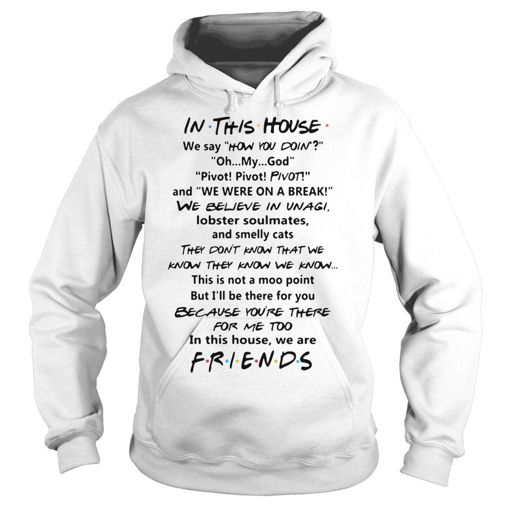 Freinds in This House we Believe in Unagi They Dont Know That we Know Because Youre There for me Too t-Shirt