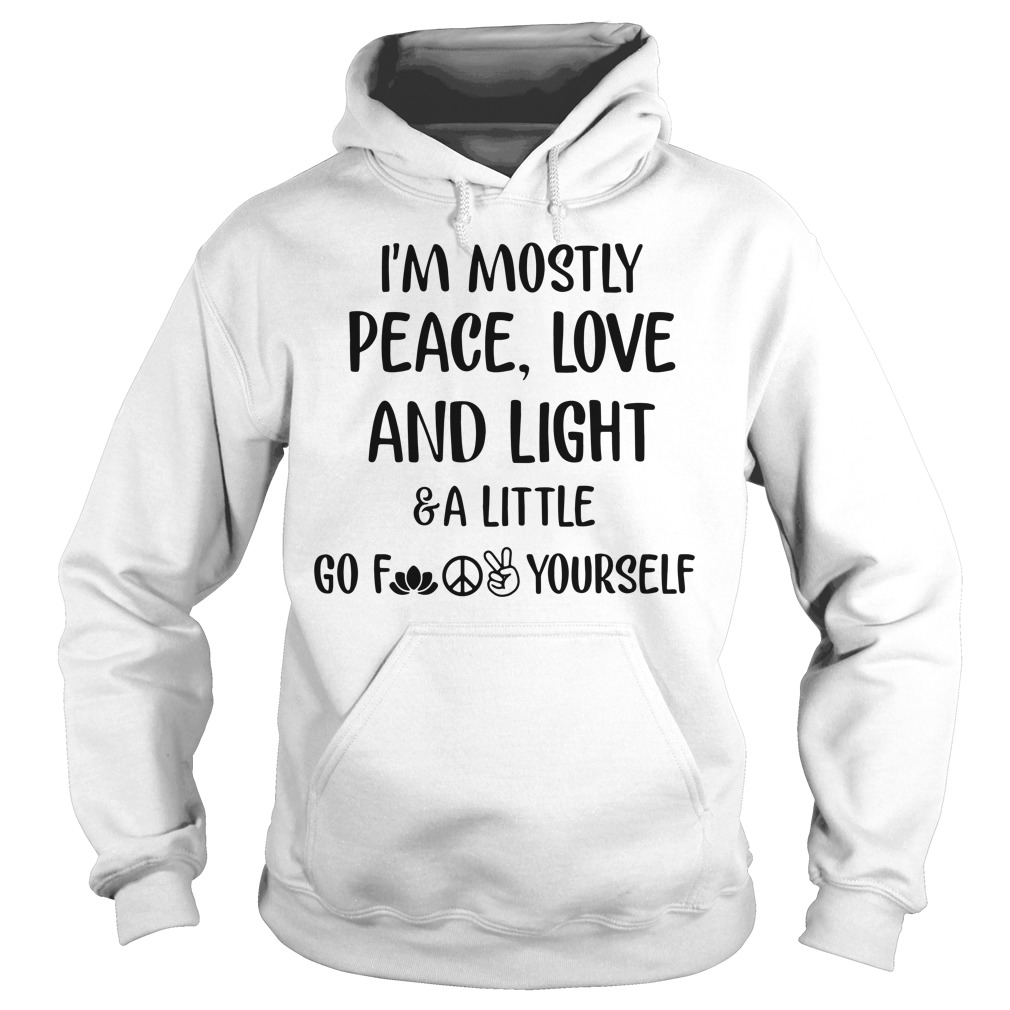 I'm Mostly Peace Love And Light And A Little Go Hoodie
