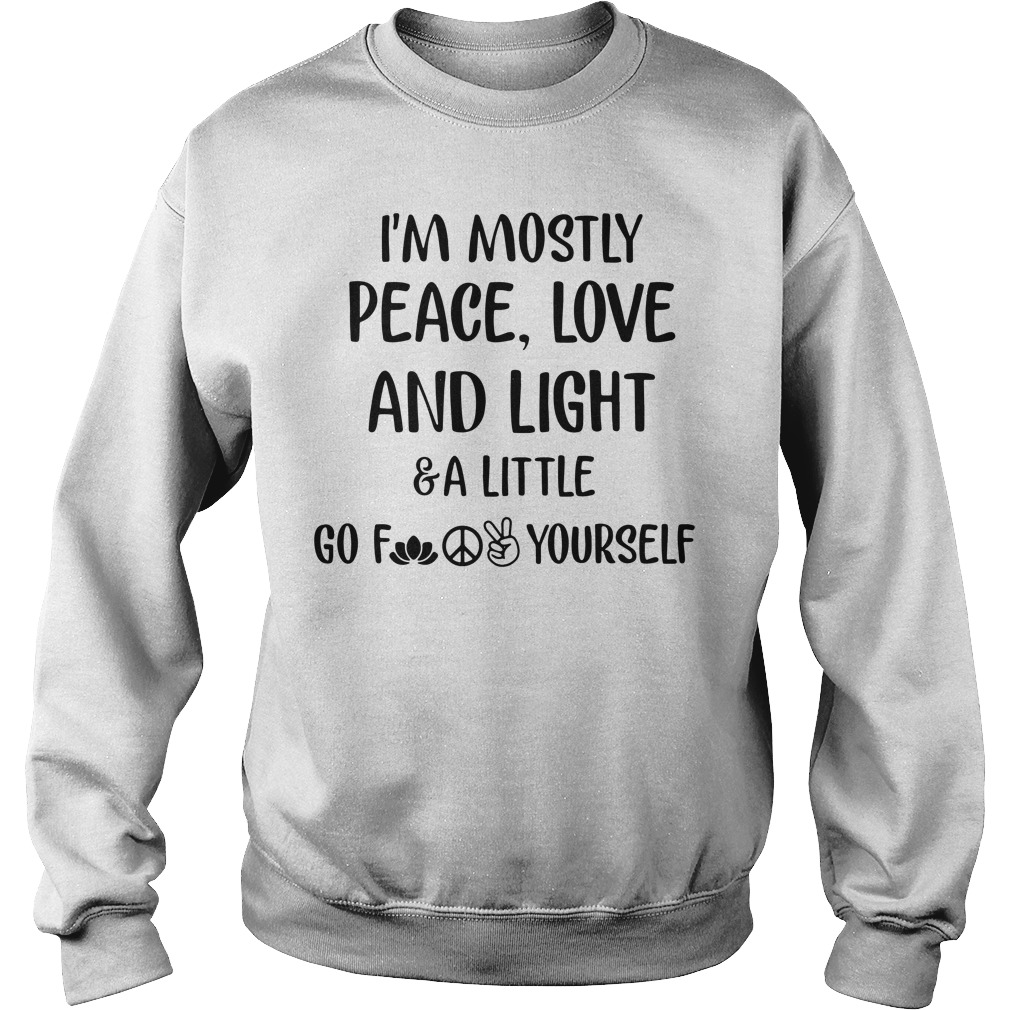 I'm Mostly Peace Love And Light And A Little Go Sweater