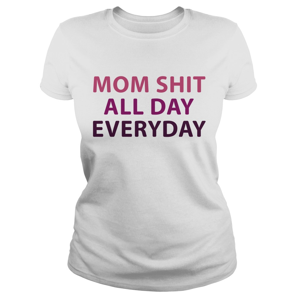 Mom Shit All Day Everyday Ladies Tee