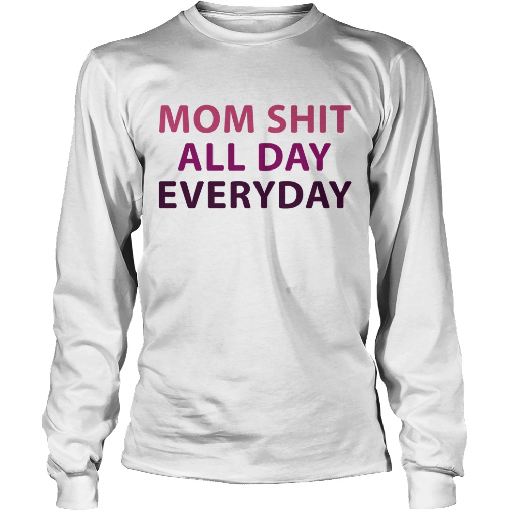 Mom Shit All Day Everyday Longsleeve Tee
