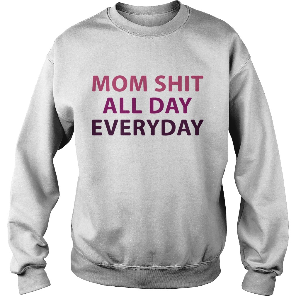 Mom Shit All Day Everyday Sweater