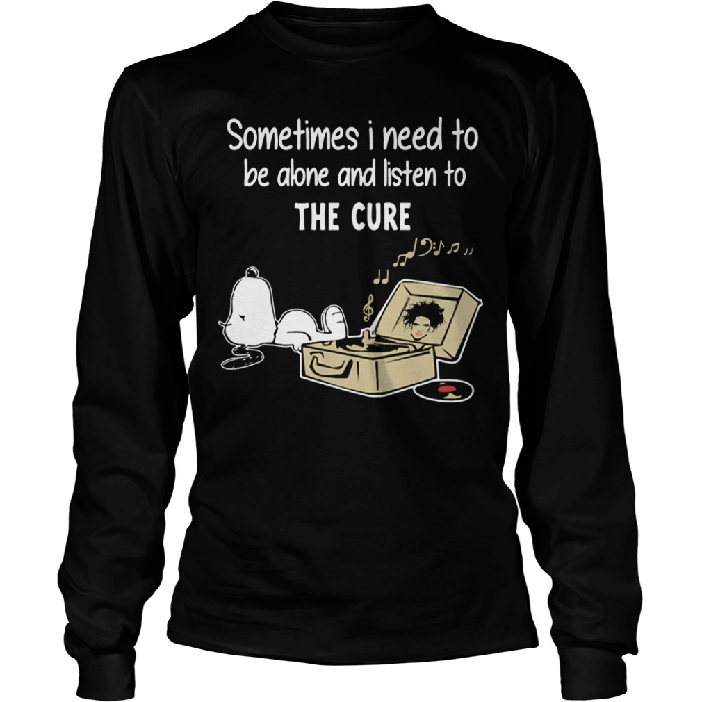 Sometimes I Need To Be Alone And Listen To The Cure Longsleeve Tee