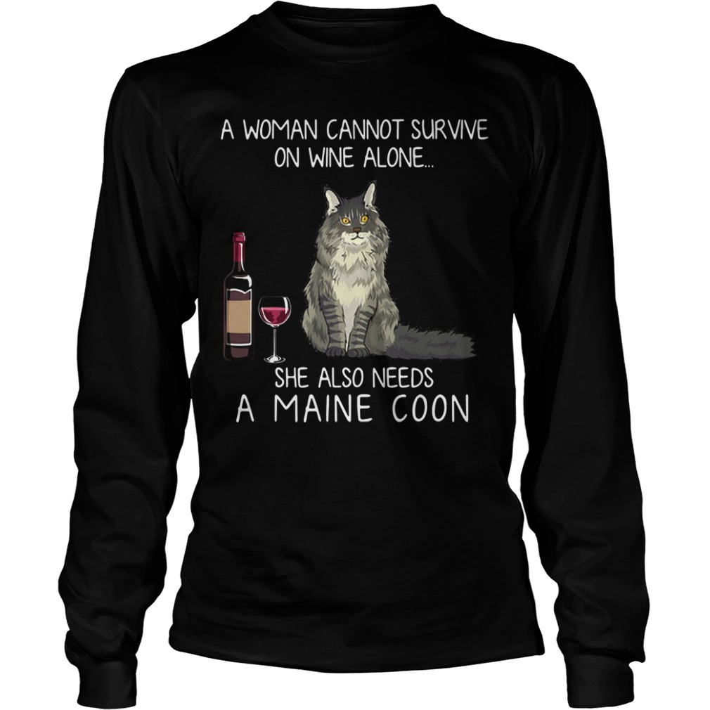A Woman Cannot Survive On Wine Alone She Also Needs A Maine Coon Longsleeve Tee