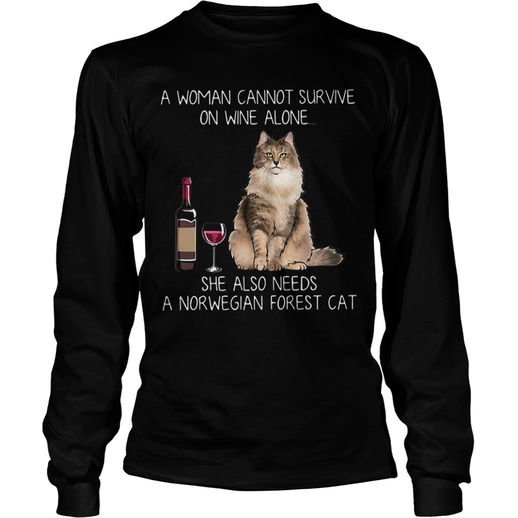 Woman Cannot Survive Wine Alone Also Needs Norwegian Forest Cat Longsleeve Tee