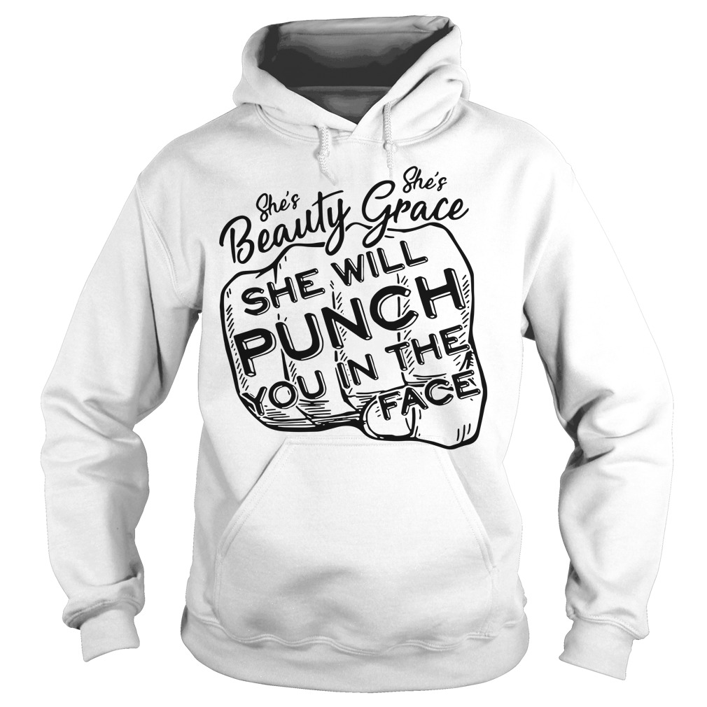 She Is Beauty She's Grace She Will Punch You In The Face Hoodie