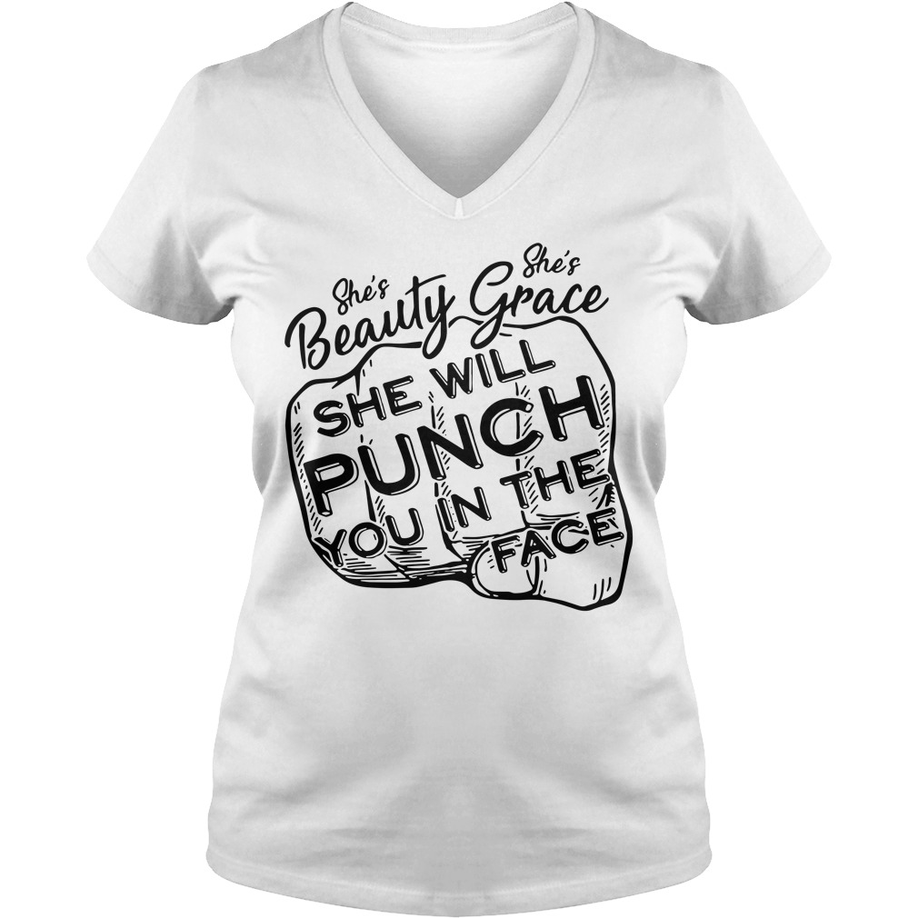 She Is Beauty She's Grace She Will Punch You In The Face V-neck T-shirt