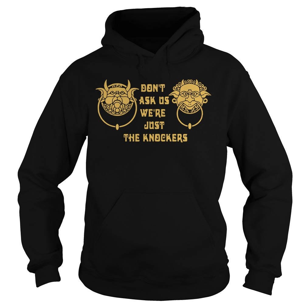 Official Don't Ask Us We're Just The Knockers Hoodie