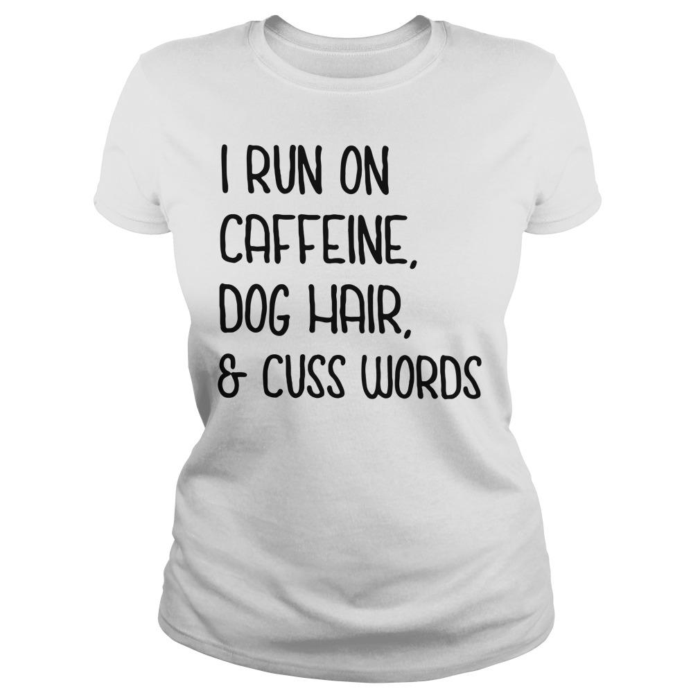 Official I Run On Caffeine Dog Hair And Cuss Words Ladies Tee
