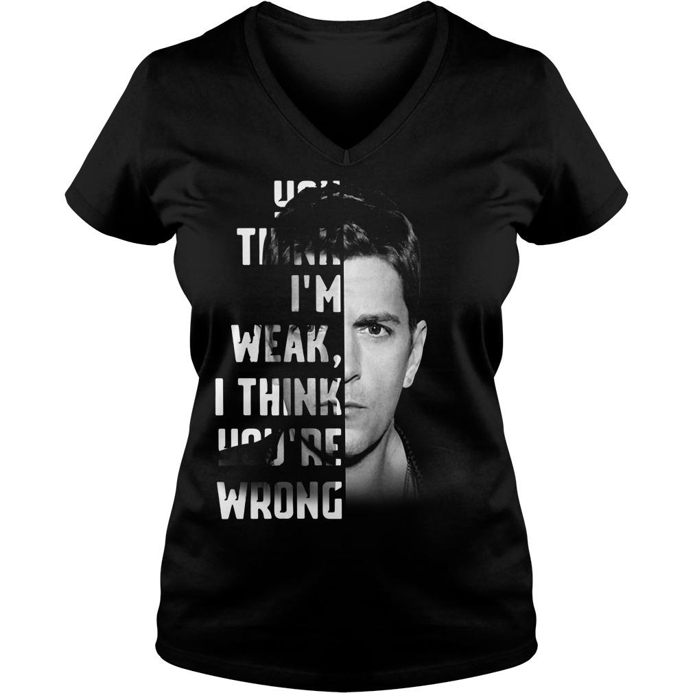Official You Think I'm Weak I Think You're Wrong V-neck T-shirt