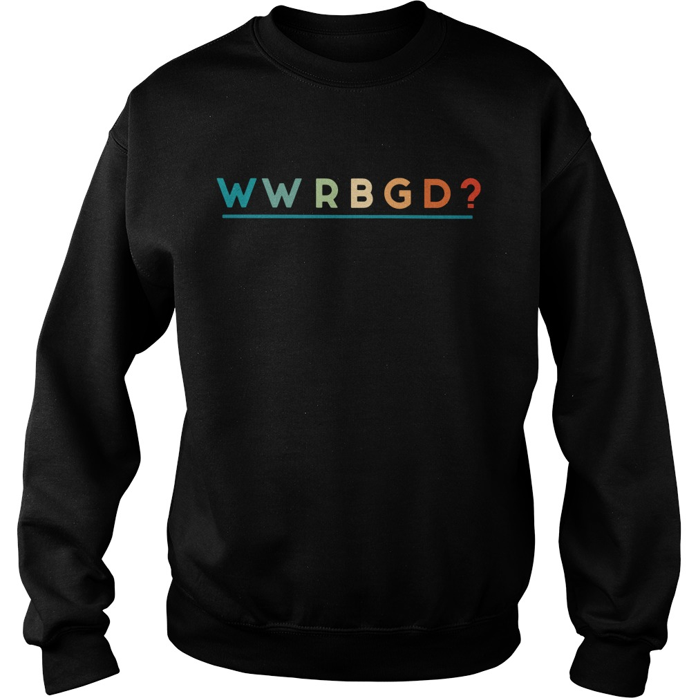Wwrbgd What Would Rbd Do Sweater