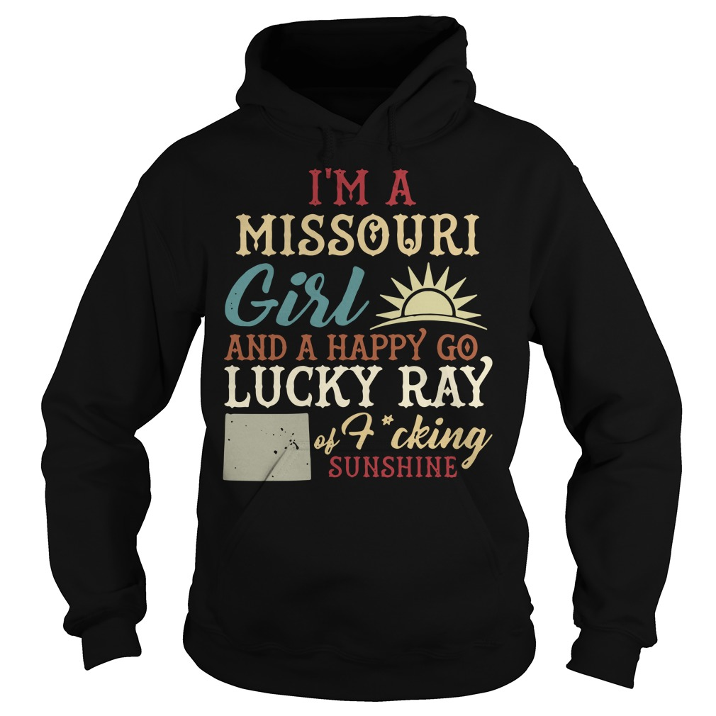 I'm A Missouri Girl And A Happy Go Lucky Ray Of Fucking Sunshine Hoodie