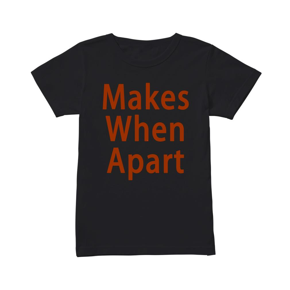 Official Makes When Apart Ladies Tee