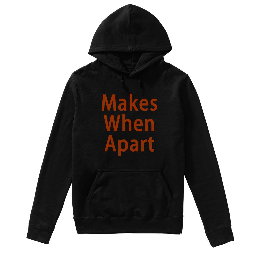 Official Makes When Apart Hoodie