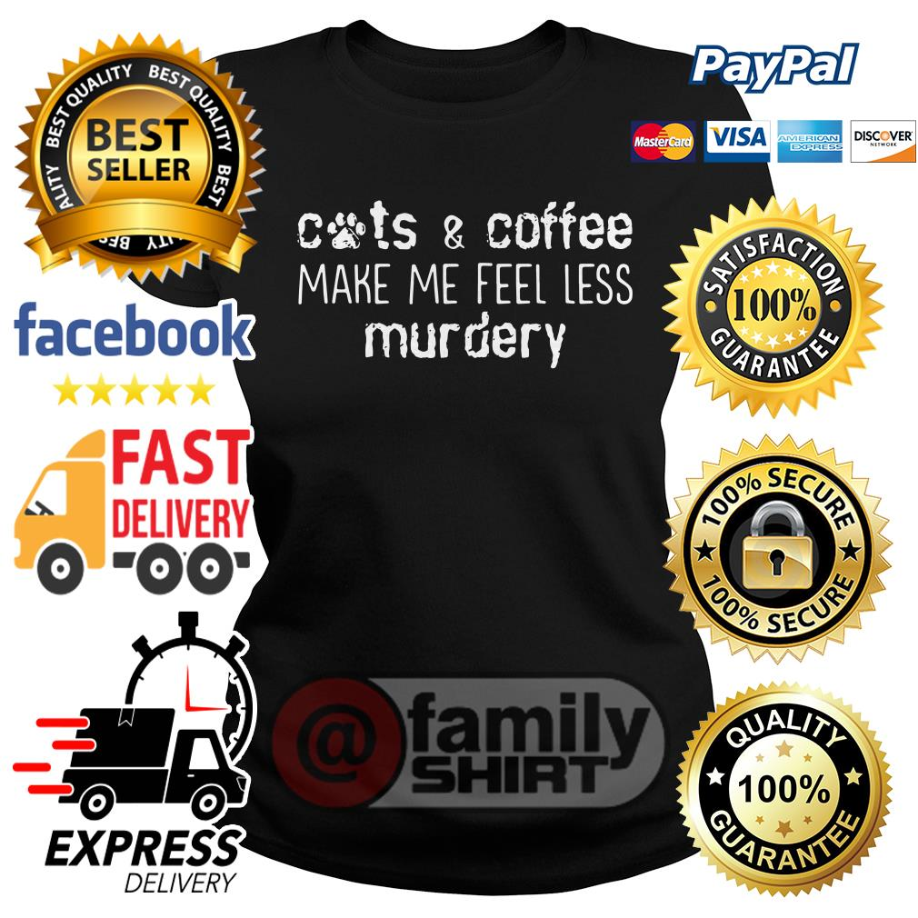Cats And Coffee Make Me Feel Less Murdery Ladies Tee