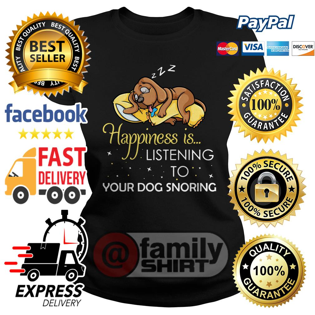 Happiness Is Listening To Your Dog Snoring Ladies Tee