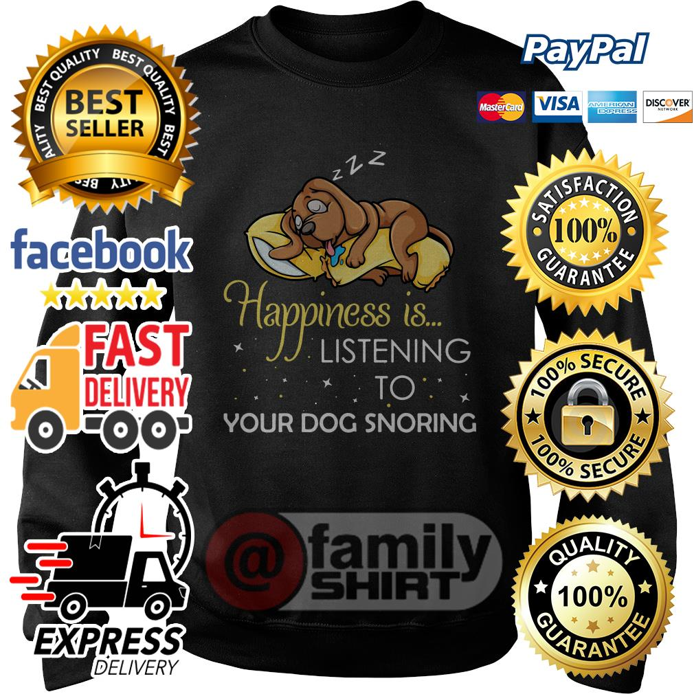 Happiness Is Listening To Your Dog Snoring Sweater
