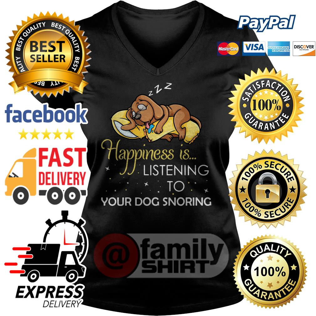 Happiness Is Listening To Your Dog Snoring V-neck T-shirt