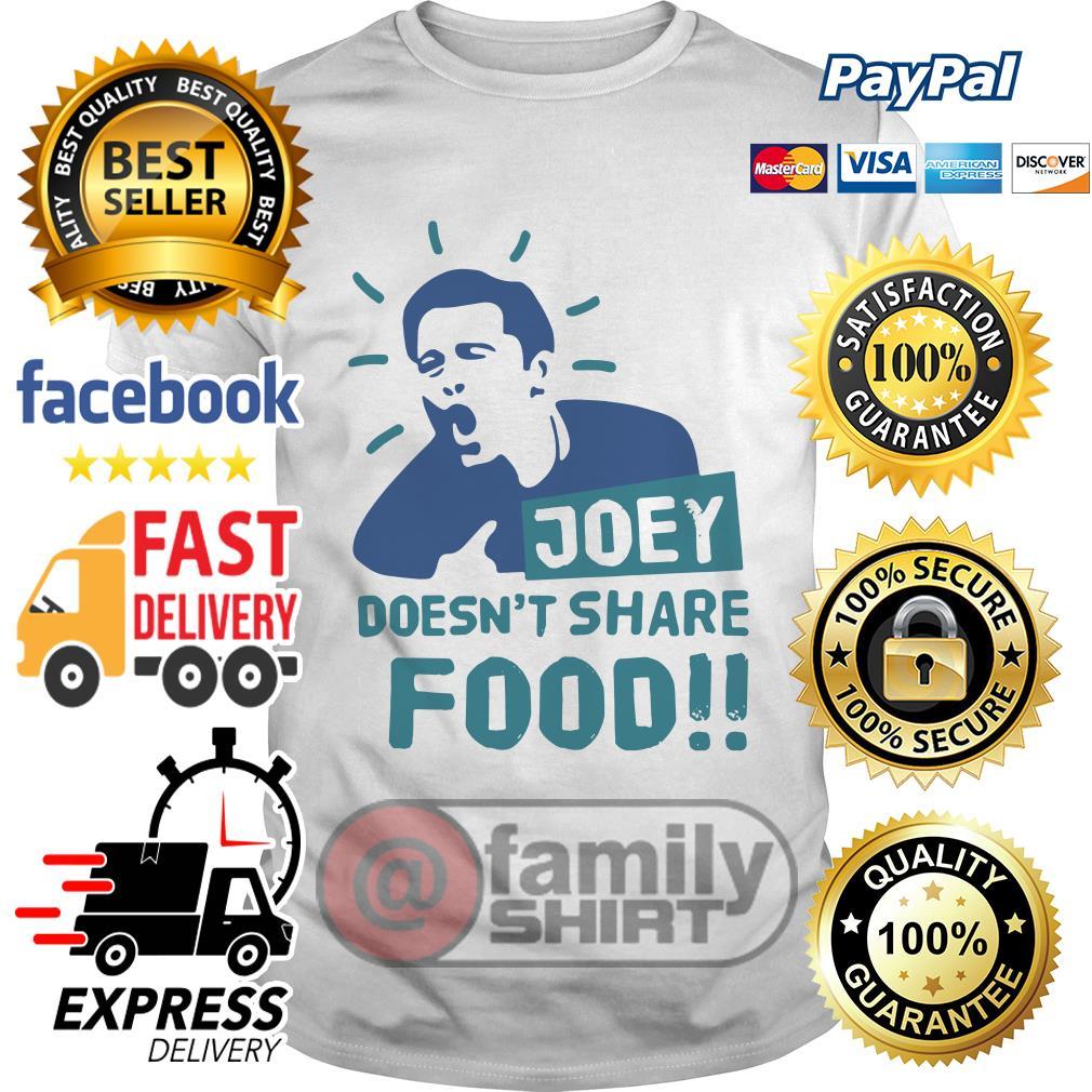 Joey Doesn't Share Food Shirt