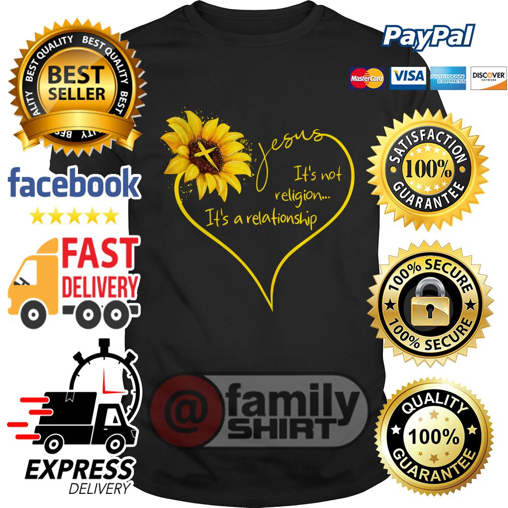 Sunflower Heart Jesus It's Not Religion It's A Relationship Shirt