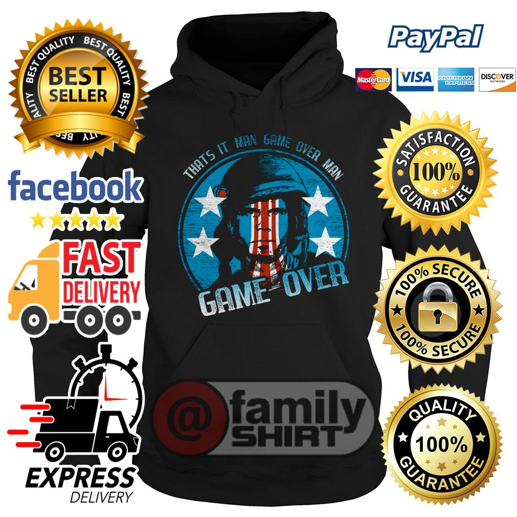 That's It Man Game Over Man Game Over Hoodie