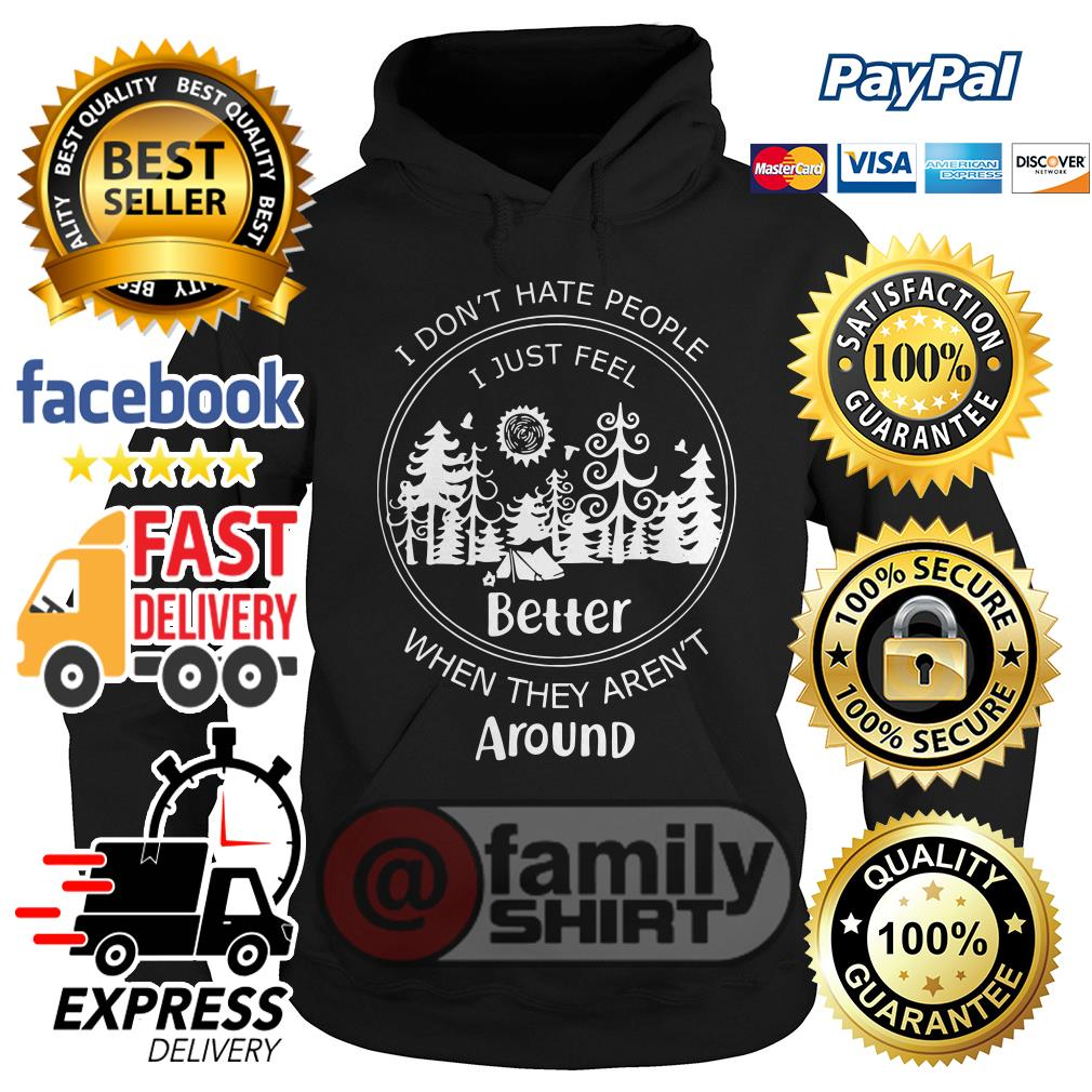 Camp I Don't Hate People I Just Feel Better When They Aren't Around Hoodie