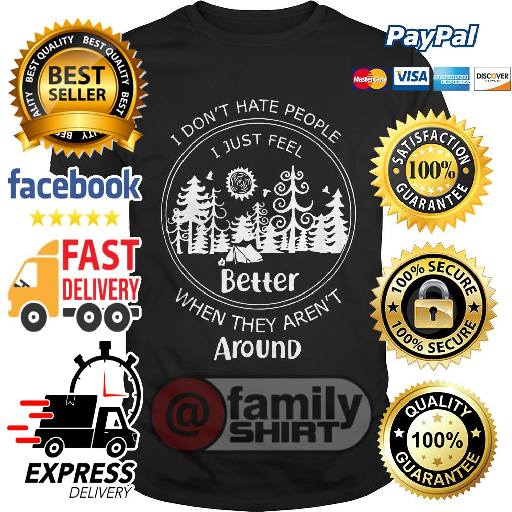 Camp I Don't Hate People I Just Feel Better When They Aren't Around Shirt